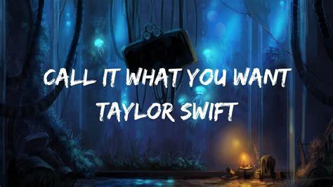 taylor swift call it want you want lyrics taylor swift call it what you want lyrics lyric video