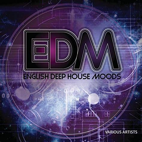 deep house artists various artists edm english deep house moods