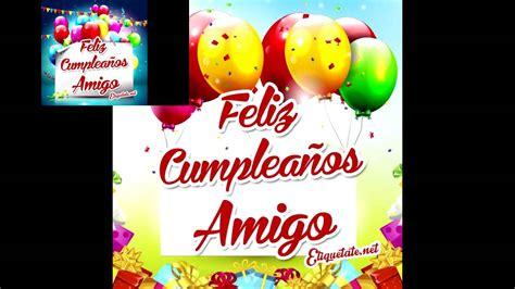 imagenes de cumpleaños youtube feliz cumplea 241 os amigo palabras para un cumplea 241 os