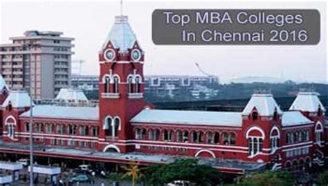 Best Mba Courses In Chennai by Top Mba Colleges In Chennai 2016