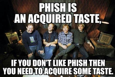Phish Memes - i know i can t get phish but i have friends that play the