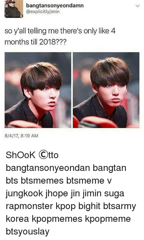 Bts Memes 2018 - bangtansonyeondamn so y all telling me there s only like 4 months till 2018 8417 819 am shook