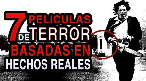 basada en hechos reales 7 peliculas de terror basadas en hechos reales youtube