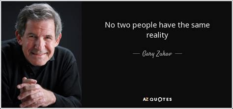 No Same gary zukav quote no two the same reality
