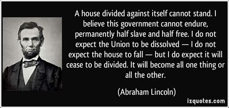 house divided speech a house divided against itself cannot stand i believe this government cannot endure