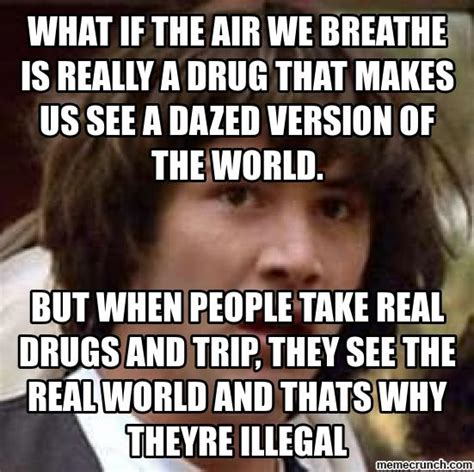 What Is Air Meme - what if the air we breathe is really a drug that makes us