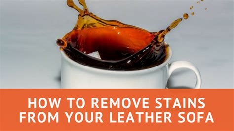 how to remove stains from sofa how to remove stains from your leather sofa