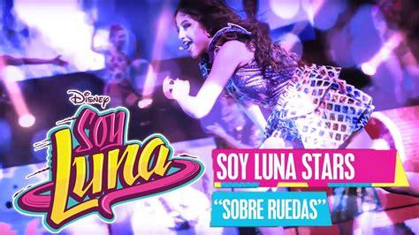 soy luna rock and roll star soy luna soy luna stars sobre ruedas lyric video