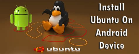 how to install linux on android how to install ubuntu on android device techsute
