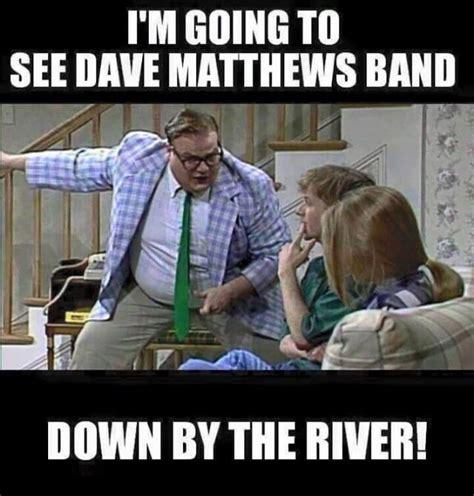 Dave Matthews Band Meme - 1000 images about davedigger on pinterest grey lyrics