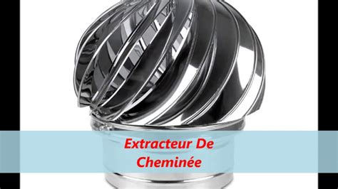 extracteur cheminee extracteur de chemin 233 e