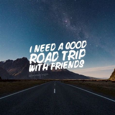 road trip with i need a road trip with friends travel quote road trip