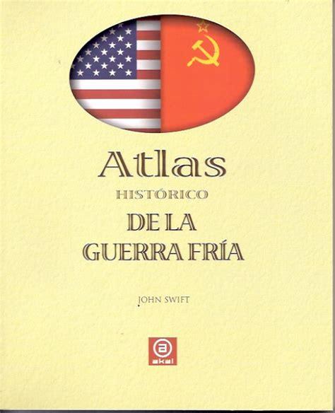atlas de la guerra librer 237 a el busc 243 n libro atlas historico de la guerra fria