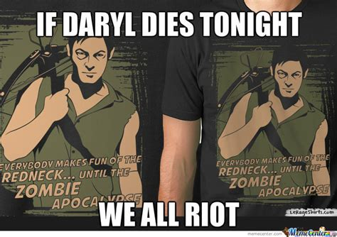 If Daryl Dies We Riot Meme - if daryl dies tonight we all riot by le rage 5 meme