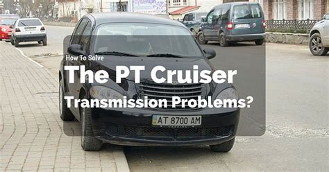 pt cruiser problems how to solve the pt cruiser transmission problems