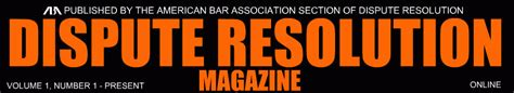 aba section of dispute resolution dispute resolution magazine