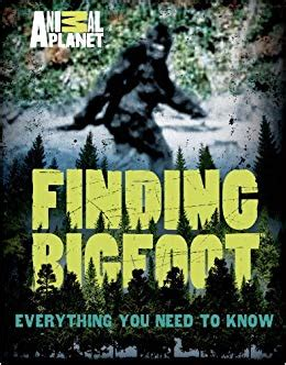 the foot book big 0553536303 finding bigfoot everything you need to know animal planet animal planet 9781250040909