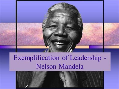 ppt on biography of nelson mandela exemplification of leadership nelson mandela authorstream