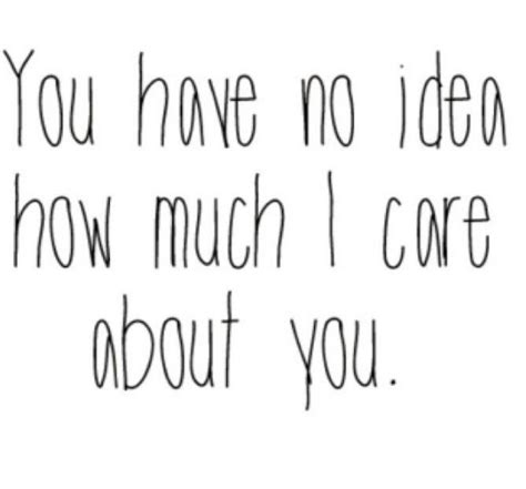 i care about you quotes 55 quotes you ll want to with the of