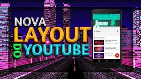mudar layout youtube como mudar sua layout do youtube pelo android youtube