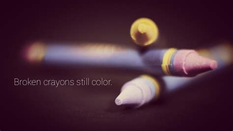 a broken crayon still colors how to live 60 best color quotes and sayings