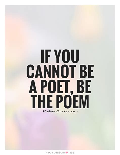 picture quotes if you cannot be a poet be the poem picture quotes