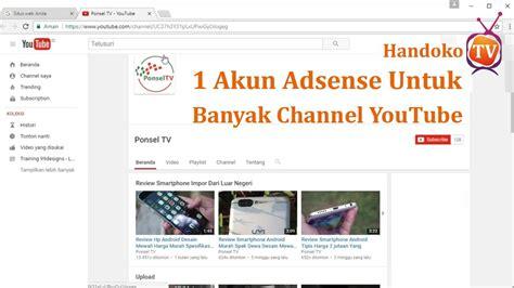 Adsense Untuk Youtube | 1 akun google adsense untuk banyak channel youtube cara