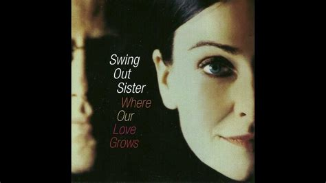 swing out sister youtube swing out sister where our love grows youtube
