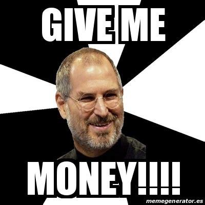 Give Me Money Meme - meme steve jobs give me money 20029007