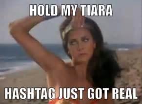 Tiara Meme - hold my tiara hashtag just got real wonder woman meme