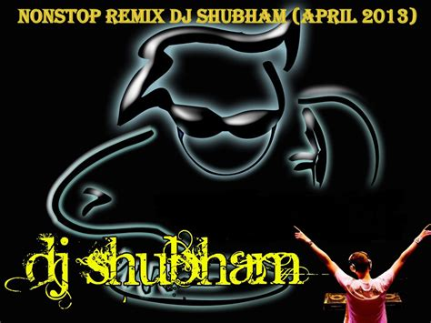 13 non stop 13 non stop remix dj shubham april 2013 by djshubhammix