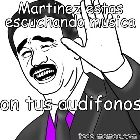 Memes Musica - meme de martinez estas escuchando musica con tus audifonos