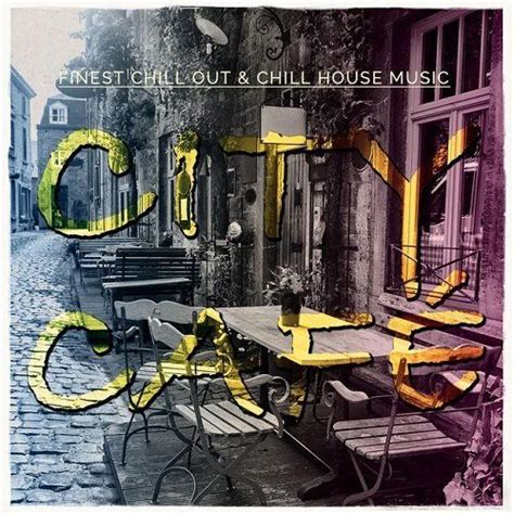 chill out house music city cafe vol 1 finest chill out and chill house music mp3 buy full tracklist