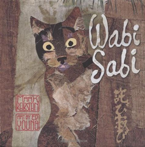 wabi sabi book wabi sabi by mark reibstein art by ed young in