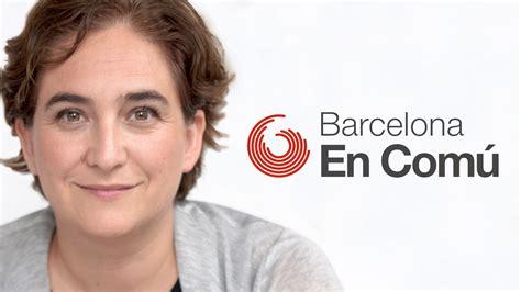 Barcelona En Comu | candidatura ada colau per barcelona en com 250 youtube