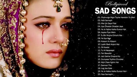 Best Hindi Sad Songs Ever Top 32 Romantic Indian sAd Songs