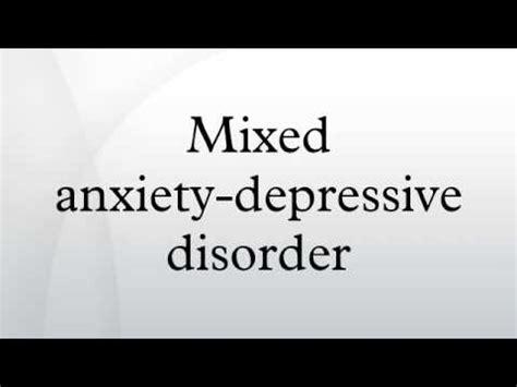mixed anxiety depressive disorder youtube