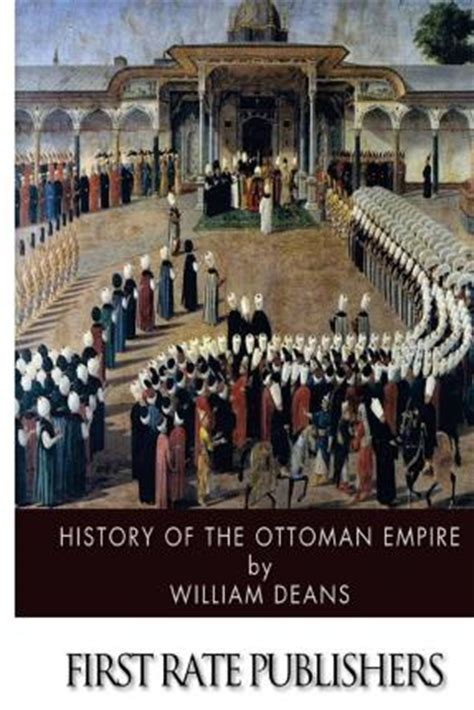 History Of The Ottoman Empire by History Of The Ottoman Empire William Deans 9781496185150