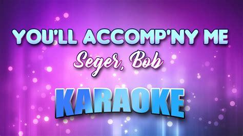 bob seger you ll accomp ny me seger bob you ll accomp ny me karaoke lyrics