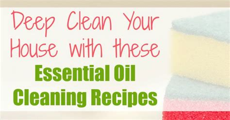clean your house deep clean your house with these essential oil cleaning
