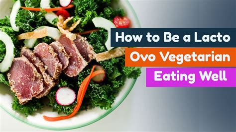 how to be a lacto ovo vegetarian eating well part 2 of 3 youtube