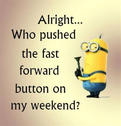 I Did A Lot This Weekend I Attended by Minion Friday Quotes Quotesgram
