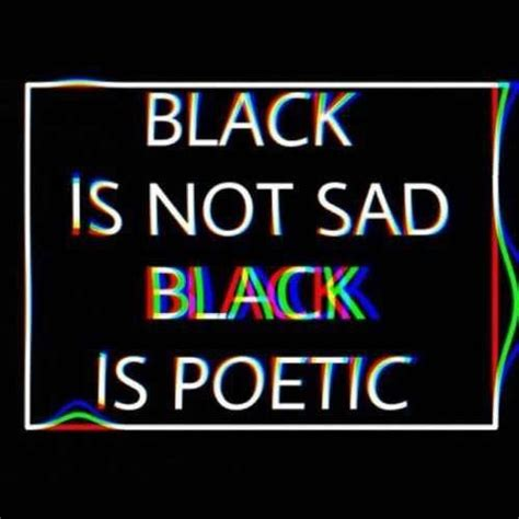 black is not a color black is not sad black is poetic grunge aesthetic