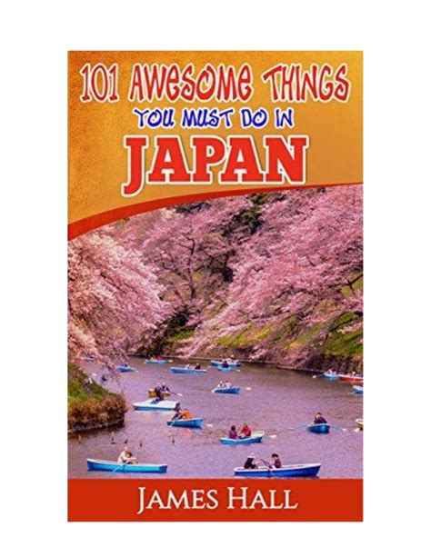 japan travel guide 101 coolest things to do in japan tokyo guide kyoto guide osaka hiroshima backpacking japan books japan 101 awesome things you must do in japan