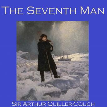 sir arthur thomas quiller couch listen to seventh man by sir arthur thomas quiller couch