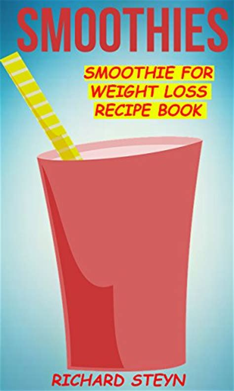 smoothie recipe book 100 smoothies recipes for weight loss detox cleanse and feel great in your books smoothies smoothie for weight loss recipe book free