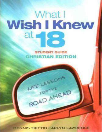 What I Wish I Knew At 18 by What I Wish I Knew At 18 Student Guide Dennis Trittin