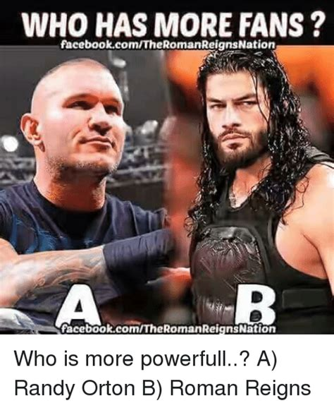 Randy Orton Meme - who has more fans facebookcomtheromanreignsnation