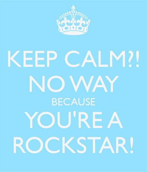 T Shirts Because Secretly Youre A Rockstar by Keep Calm No Way Because You Re A Rockstar Poster Hk