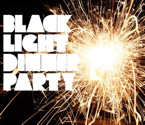 Black Light Dinner by Black Light Dinner Together At We All Want